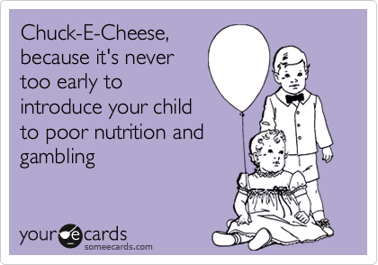 gambling, children, parenting, fatherhood, education, learning, chuck e. cheese, nutrition, values, family, pop culture, movies, life lessons
