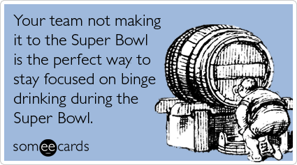 NFL, Super Bowl, drinking, health, someecards, funny