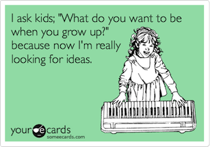someecard, adults, grow up, parenting, toddlers, funny, dads, moms, kids, future
