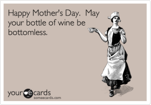 Happy Mother's Day, holidays, Mother's Day, moms, motherhood, dads, fatherhood, parenting, toddlers, terrible twos, discipline, brunch, Sunday, funny, family, humor, life, living, drinking, wine, alcohol, celebration